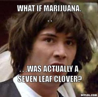 resized_conspiracy-keanu-meme-generator-what-if-marijuana-was-actually-a-seven-leaf-clover-aaf7f5